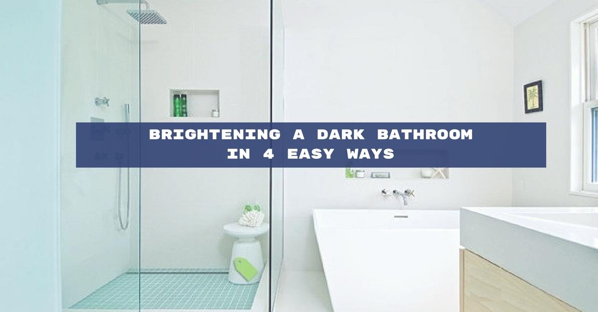 Brightening a Dark Bathroom in 4 Easy Ways