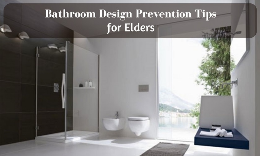Bathroom Design Prevention Tips for Elders