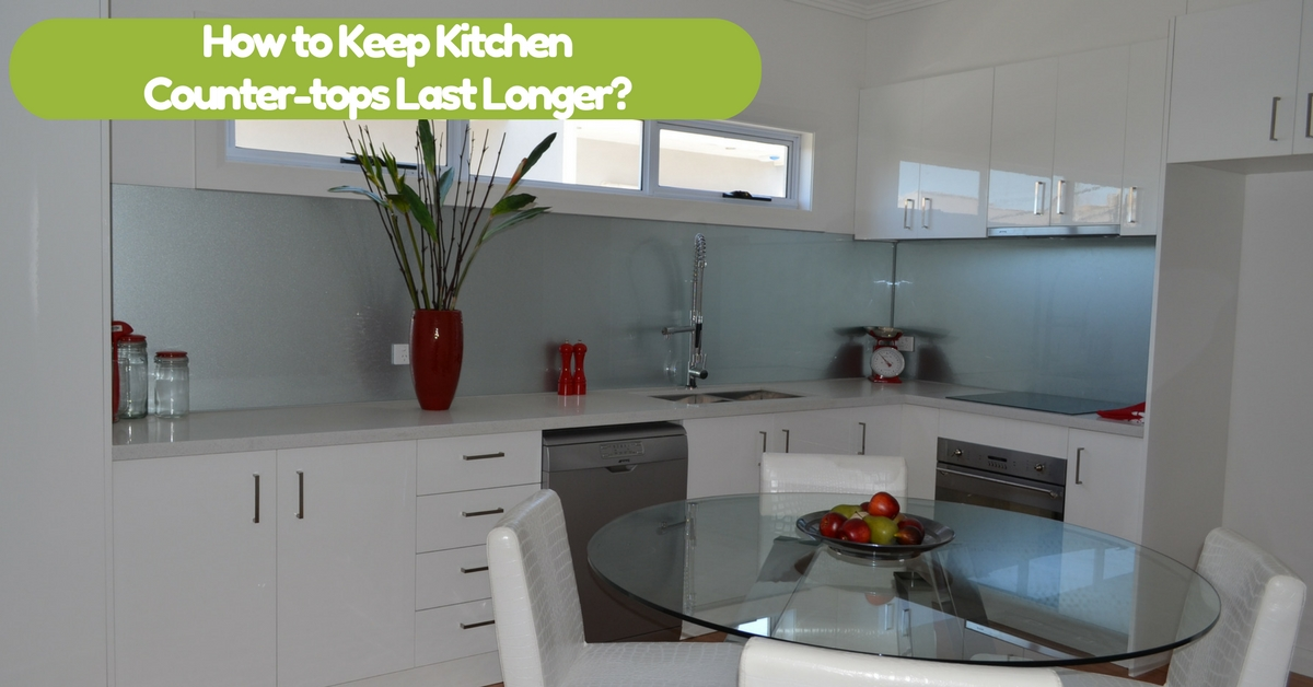 How to Keep Kitchen Countertops Last Longer