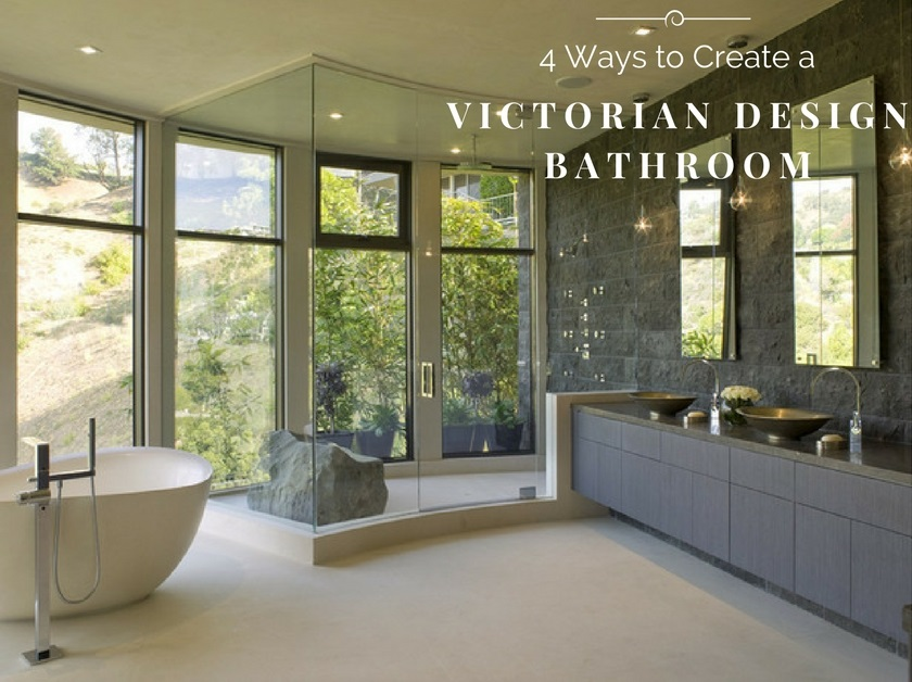4 Ways To Create a Victorian Design Bathroom