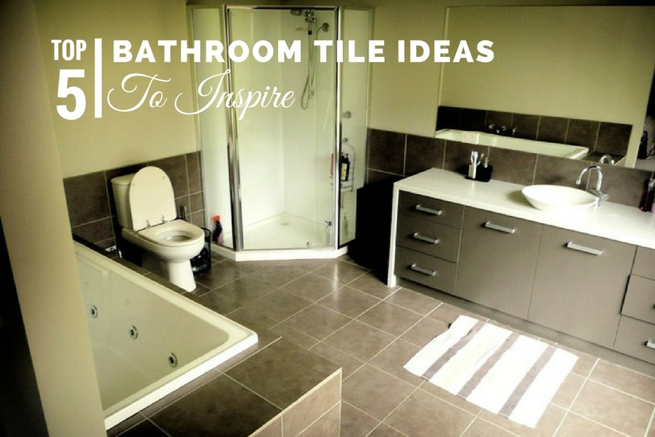 Top 5 Bathroom Tile Ideas to Inspire